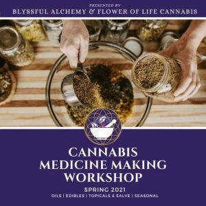 Cannabis Medicine Making Workshop Flower of Life Clinics Blyssful Alchemy Spring 2021
