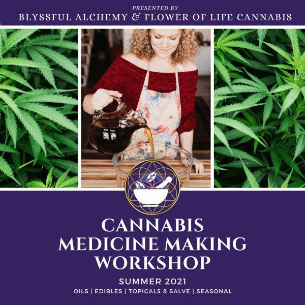 Cannabis Medicine Making Workshop Flower of Life Clinics Blyssful Alchemy Summer 2021