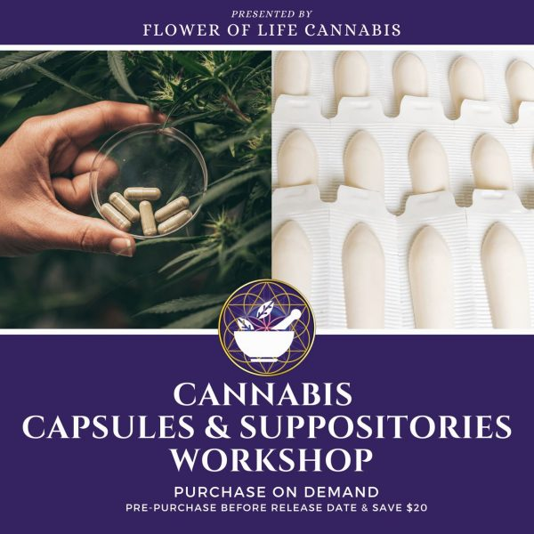 Cannabis Capsules & Suppositories Workshop On Demand Flower of Life Cannabis Clinics